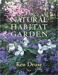 The Natural Habitat Garden by Ken Druse (2004-03-01)