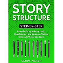 Story Structure: Step-by-Step | Essential Story Building, Story Development and Suspense Writing Tricks Any Writer Can Learn (Writing Best Seller Book 3) (English Edition)