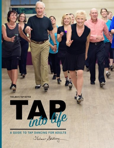 Thelma's Tap Notes: Tap into Life: A Guide to Tap Dancing for Adults: Volume 2 por Thelma Larkin Goldberg