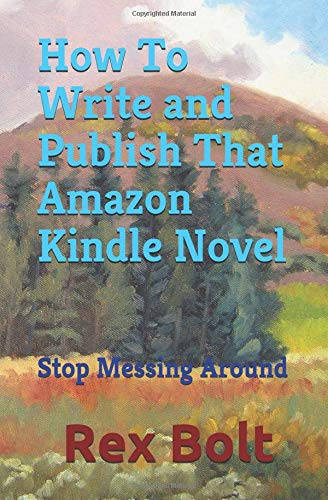 How To Write and Publish That Amazon Kindle Novel: Stop Messing Around - Bolt Stop