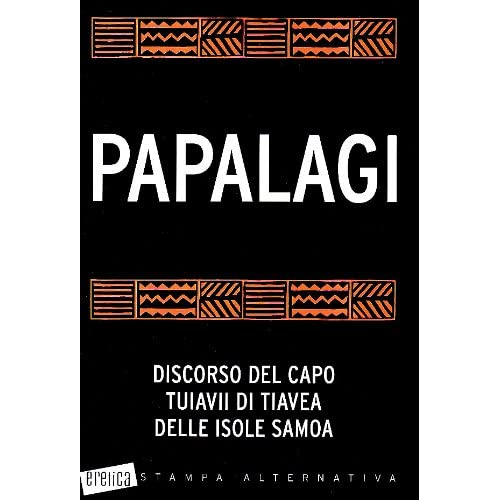 Papalagi: Discorso Del Capo Tuiavii Di Tiavea Delle Isole Samoa