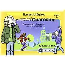 Los niños y niñas celebran la Cuaresma 2012. Ciclo B: Permanece en contacto con Jesús, tu amigo (Tiempos Liturgicos)
