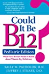 Could It Be B12?: What Every Parent N...