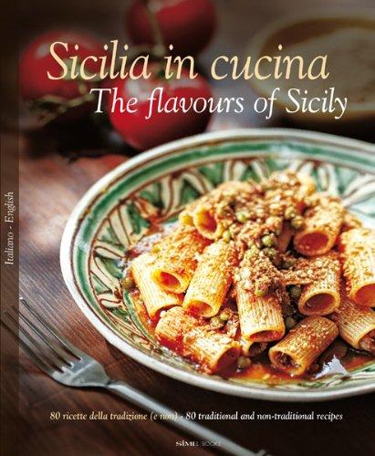 Sicilia in Cucina: Flavours of Sicily (Italian/English Recipe Book)