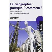 La géographie : pourquoi ? comment ? : Objets et démarches de la géographie d'aujourd'hui