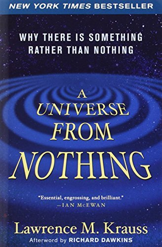 A Universe from Nothing: Why There Is Something Rather Than Nothing by Lawrence M. Krauss (January 8, 2013) Paperback
