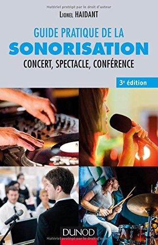 Guide pratique de la sonorisation - 3e éd. - Concert, spectacle, conférence