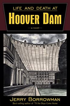 Life and Death at Hoover Dam (English Edition) di [Borrowman, Jerry]
