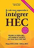 Je Vais Vous Apprendre à Intégrer HEC - Méthodes et Secrets de ceux qui l'ont fait (Prépa ECS, ECE, ECT)