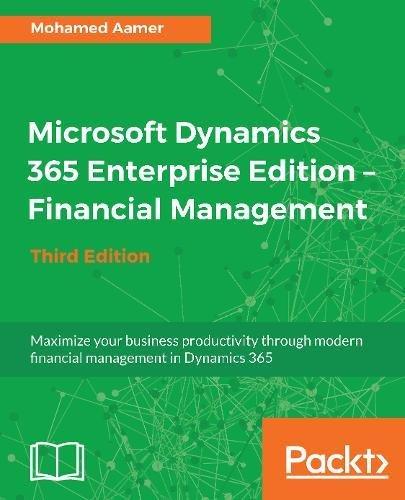 Microsoft Dynamics 365 Enterprise Edition - Financial Management: Maximize your business productivity through modern financial management in Dynamics 365, 3rd Edition