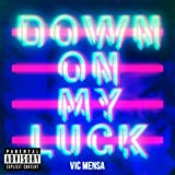 Down On My Luck [Explicit]