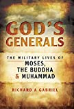 God's Generals: The Military Lives of Moses, the Buddha and Muhammad