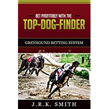 BET PROFITABLY WITH THE TOP-DOG-FINDER GREYHOUND BETTING SYSTEM