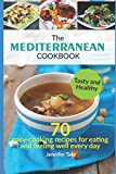 THE MEDITERRANEAN COOKBOOK FOR HEALTHY LIFESTYLE: 70 Easy Recipes for Eating and Feeling Well Every Day, 7-Day Meal Plan (Tasty and Healthy)
