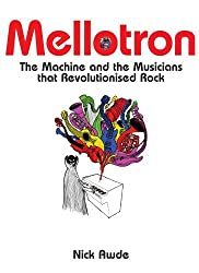Mellotron: The Machine and the Musicians that Revolutionised Rock by Nick Awde (2008-09-01)