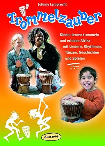 Trommelzauber: Kinder lernen trommeln und erleben Afrika mit Liedern, Rhythmen, Tänzen, Geschichten und Spielen (Praxisbücher für den pädagogischen Alltag)
