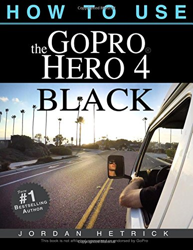 How To Use The GoPro Hero 4 Black