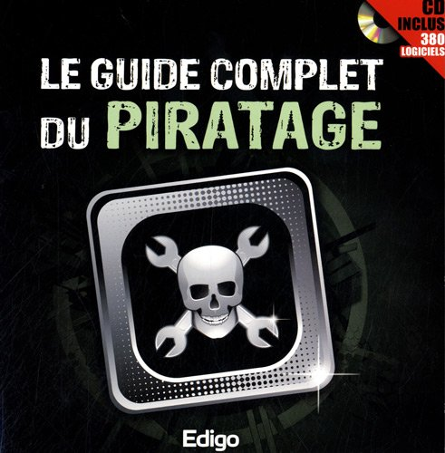 Le guide complet du piratage: Cd inclus 380 logiciels