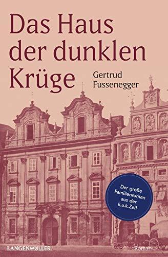 Fussenegger, Gertrud: Das Haus der dunklen Krüge: Der große Familienroman aus der k. u. k