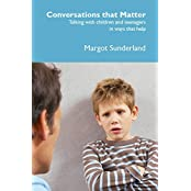 Conversations That Matter: Talking with Children and Teenagers in Ways That Help by Margot Sunderland (29-May-2015) Paperback
