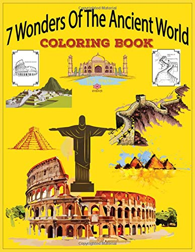 7 Wonders Of The Ancient World Coloring Book: Ancient Worlds Historical themed Coloring Book