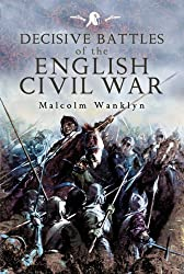 Decisive Battles of the English Civil War by Malcolm Wanklyn (2007-03-28)