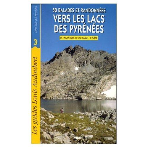 50 balades et randonnées vers les lacs des pyrénées, tome 3 : De l'atlantique au Val d'Aran, 2éme partie par Audouber
