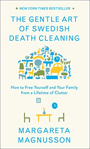 The Gentle Art of Swedish Death Cleaning: How to Free Yourself and Your Family from a Lifetime of Clutter por Margareta Magnusson