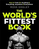 The World's Fittest Book: How to train for anything and everything, anywhere and ever...