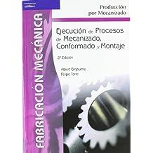 Ejecución de procesos de mecanizado, conformado y montaje