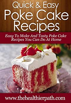 Poke Cake Recipes: Easy To Make And Tasty Poke Cake Recipes You Can Create At Home. (Quick & Easy Recipes) (English Edition) par [Miller, Mary]