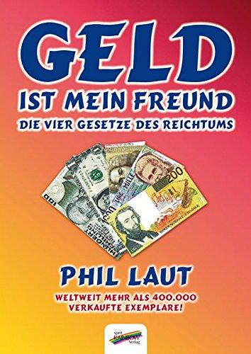Geld ist mein Freund: Die vier Gesetze des Reichtums