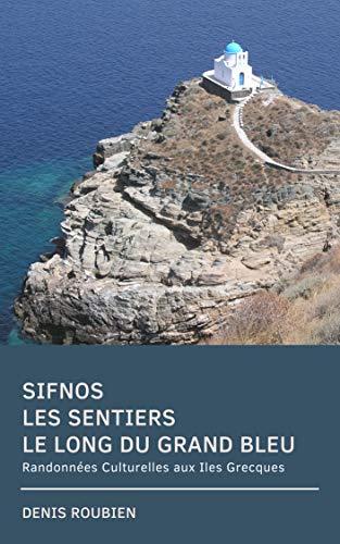 Couverture du livre Sifnos. Les sentiers le long du Grand Bleu: Randonnées Culturelles aux Iles Grecques