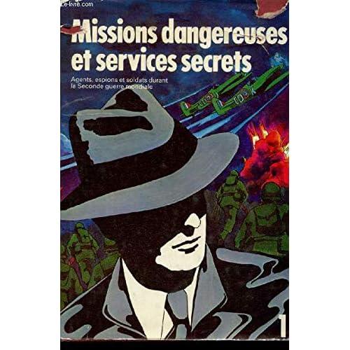 Missions dangereuses et services secrets (Agents, espions et soldats durant la seconde guerre mondiale), tome 1