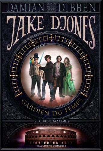 Jake Djones gardien du temps (Tome 2-Circus Maximus)