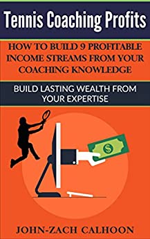 Descargar PDF Gratis Tennis Coaching Profits: How To Build 9 Profitable Income Streams From Your Coaching Knowledge: Build Lasting Wealth From Your Expertise