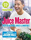 Juice Master Keeping It Simple: Over 100 Delicious Juices and Smoothies (English Edition)