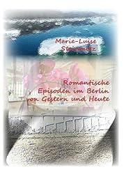 Romantische Episoden im Berlin von Gestern und Heute