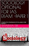 SOCIOLOGY OPTIONAL FOR IAS EXAM -PAPER 1: COMPLETE COVERAGE OF SYLLABUS FOR PAPER 1