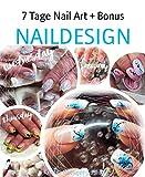 7 Tage Nail Art + Bonus: NAILDESIGN