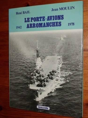Le Porte-avions Arromanches ex Colossus : 1942-1978 (Vie des navires) par René Bail, Jean Moulin