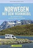 Norwegen mit dem Wohnmobil: Die schönsten Routen zwischen Südkap und Nordkap Norwegens in einem Wohnmobil Reiseführer; inkl - Tipps zu Stellplätzen, GPS-Daten und Streckenkarten - Thomas Kliem