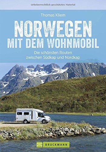 Norwegen mit dem Wohnmobil: Die schönsten Routen zwischen Südkap und Nordkap Norwegens in einem Wohnmobil Reiseführer; inkl. Tipps zu Stellplätzen, GPS-Daten und Streckenkarten: Alle Infos bei Amazon