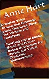 Creative Video Production Business Ideas Resource Book for Writers and Catalysts  Starting Digital Media Small and Home-based Businesses for Verbal and Visual Creativity Enhancement (English Edition)