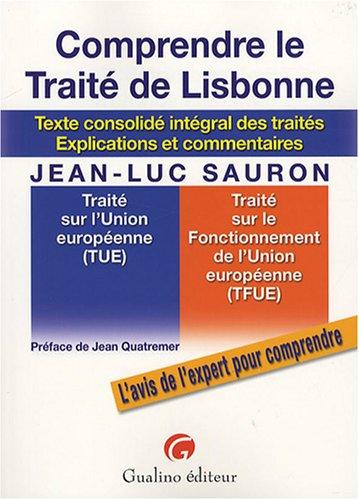 Comprendre le Traité de Lisbonne : Texte consolidé intégrale des traités, explications et commentaires