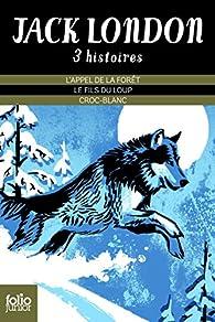 L'appel de la forêt - Le fils du loup - Croc-Blanc par Jack London
