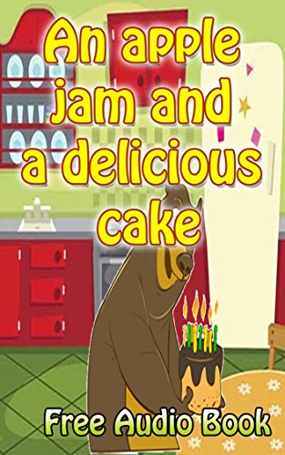 Value books for kids: An apple jam and a delicious cake | (WITH ONLINE AUDIO FILE): Bedtime story for kids ages 1-7 : funny kid story (English Edition)