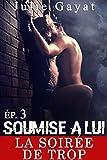 Telecharger Livres Soumise A Lui La soiree de trop Episode 3 Serie Erotique reservee aux adultes (PDF,EPUB,MOBI) gratuits en Francaise