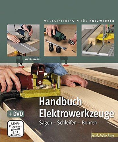 Preisvergleich Produktbild Handbuch Elektrowerkzeuge: Sägen – Schleifen – Bohren (HolzWerken)