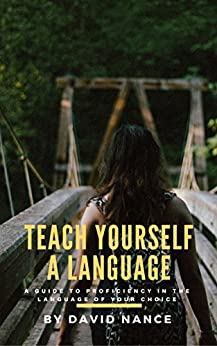 Teach Yourself a Language: A Guide to Proficiency in the Language of Your Choice (English Edition) de [Nance, David]